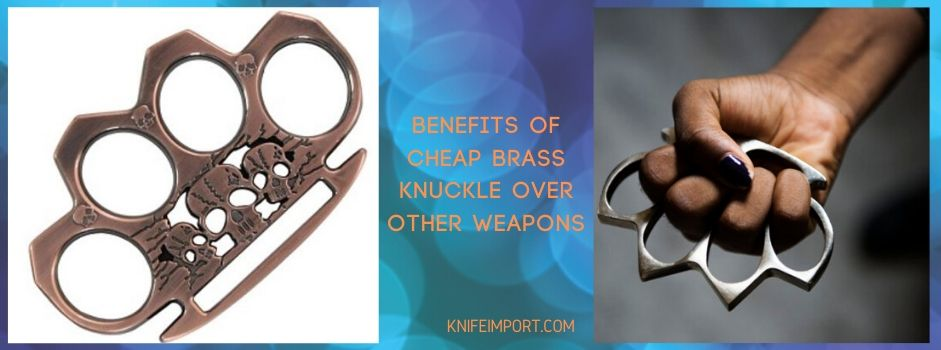 Benefits of Cheap Brass Knuckle Over other Weapons