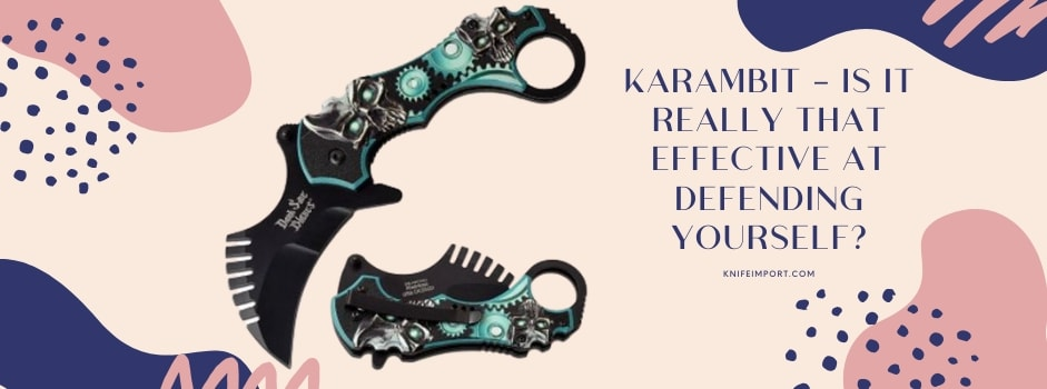 Karambit - Is It Really That Effective At Defending Yourself?