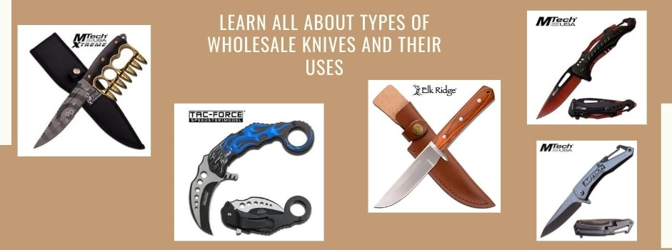 Learn All About Types Of Wholesale Knives And Their Uses