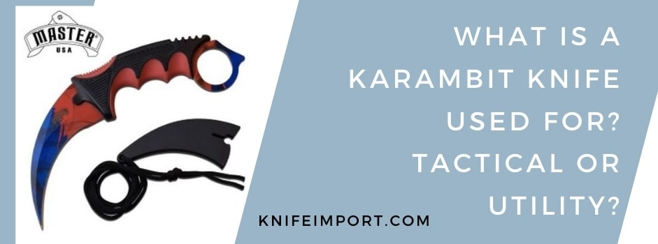 What Is A Karambit Knife Used For? Tactical Or Utility?