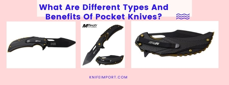 What Are Different Types And Benefits Of Pocket Knives?
